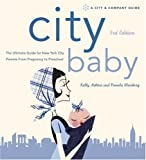 img - for City Baby: The Ultimate Guide for New York City Parents from Pregnancy to Preschool, 2nd Edition (City and Company) book / textbook / text book