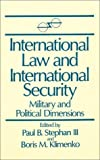 International Law and International Security: Military and Political Dimensions : A U.S.-Soviet Dialogue (US-Post-Soviet Dialogues) (0873328876) by Stephan, Paul B.