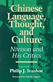 Chinese Language, Thought and Culture: Nivison and His Critics (Critics & Their Critics)