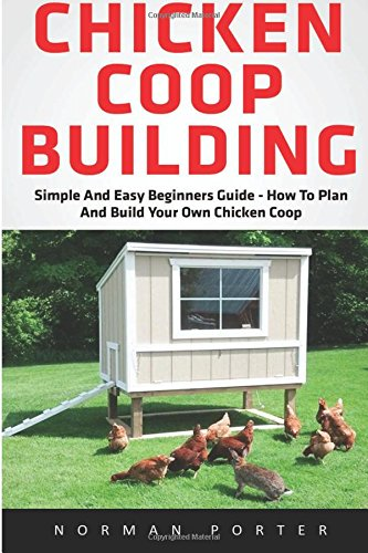 chicken-coop-building-simple-and-easy-beginners-guide-how-to-plan-and-build-your-own-chicken-coop-ch