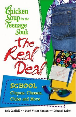 Chicken Soup For The Teenage Soul : The Real Deal: School : Cliques, Classes, Clubs and More, JACK CANFIELD, MARK VICTOR HANSEN, DEBORAH REBER