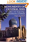 Monuments of Central Asia: A Guide to...