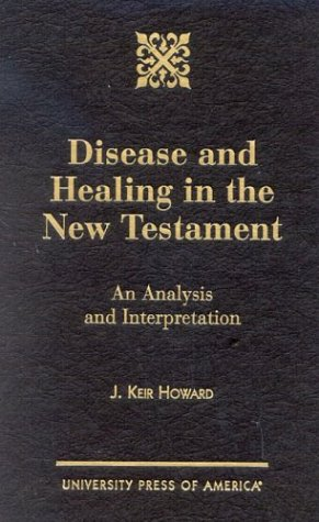Disease and Healing in the New Testament: An Analysis and Interpretation