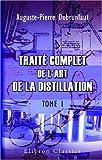 echange, troc Auguste-Pierre Dubrunfaut - Traité complet de l'art de la distillation: Tome 1