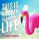 This Is Not My Beautiful Life: A Memoir Hörbuch von Victoria Fedden Gesprochen von: Jorjeana Marie