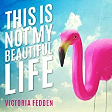 This Is Not My Beautiful Life: A Memoir Audiobook by Victoria Fedden Narrated by Jorjeana Marie