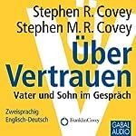 Über Vertrauen: Vater und Sohn im Gespräch | Stephen R. Covey,Stephen M. R. Covey