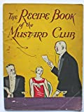 The recipe-book of the Mustard Club: A treasury of delectable dishes Dorothy L. et. al. Sayers