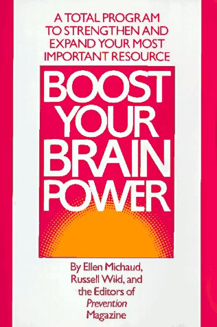 Boost Your Brain Power : A Total Program to Strengthen and Expand Your Most Important Resource, Ellen Michaud, Russell Wild
