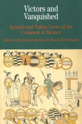 Victors and Vanquished: Spanish and Nahua Views of the Conquest of Mexico (Bedford Cultural Editions Series)