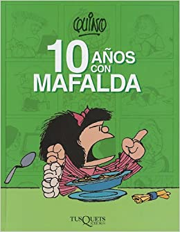 10 anos con Mafalda (Spanish Edition) (Spanish) Hardcover – July 1