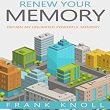 Renew Your Memory: Obtain an Unlimited Powerful Memory Audiobook by Frank Knoll Narrated by sangita chauhan
