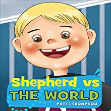 Shepherd vs the World (       UNABRIDGED) by Patti Thompson Narrated by Patti Thompson