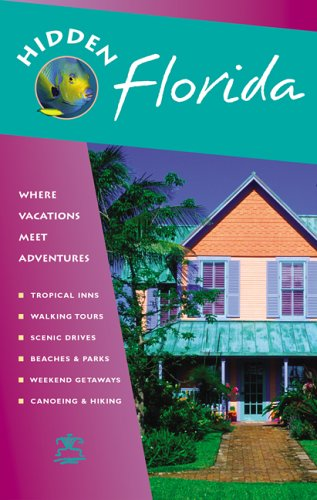 Hidden Florida: Including Miami, Orlando, Fort Lauderdale, Tampa Bay, the Everglades, and the Keys (Hidden Travel)