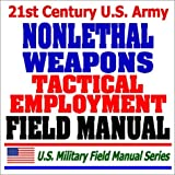 21st-Century-U.S.-Army-Tactical-Employment-of-Nonlethal-Weapons-Field-Manual-FM-3-22.40---Batons-Stun-Grenades-Rubber-Bullets-Pepper-Spray