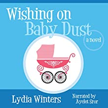 Wishing on Baby Dust: A Novel (       UNABRIDGED) by Lydia Winters Narrated by Ayelet Sror