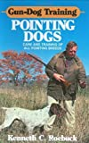img - for Gun-Dog Training Pointing Dogs: Care and Training of Pointing Breeds Hardcover October 1, 1983 book / textbook / text book