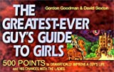 The Greatest-Ever Guys Guide to Girls: 500 Points to Dramatically Improve a Guy's Life and His Chances With the Ladies (1886284644) by Goodman, Gordon