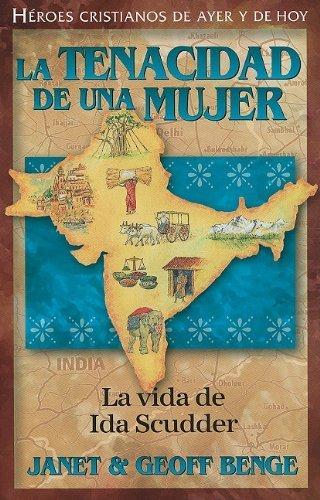 La tenacidad de una mujer: La vida de Ida Scudder (Heroes Cristianos De Ayer Y De Hoy) (Spanish Edition) by Janet Benge, Geoff Benge (2010) Paperback