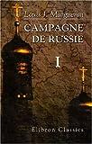 echange, troc Louis Josef Margueron - Campagne de Russie: Partie 1. Préliminaires de la campagne de Russie, ses causes, sa préparation, organisation de l\'armée d