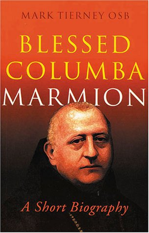 Blessed Columba Marmion : A Short Biography, MARK TIERNEY