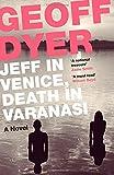 Geoff Dyer Jeff in Venice, Death in Varanasi