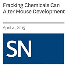 Fracking Chemicals Can Alter Mouse Development (       UNABRIDGED) by Beth Mole Narrated by Mark Moran