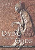 img - for Dying for the Gods: Human Sacrifice in Iron Age & Roman Europe book / textbook / text book