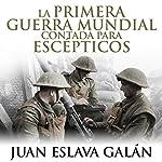 La primera guerra mundial contada para escépticos [The First World War for Skeptics]   Juan Eslava Galán