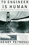 To Engineer Is Human: The Role of Failure in Successful Design (0679734163) by Henry Petroski