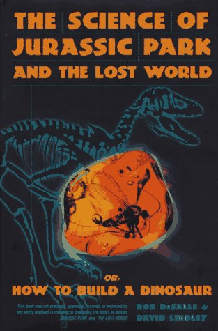 The Science of Jurassic Park: And the Lost World Or, How to Build a Dinosaur, Rob Desalle, David Lindley