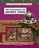 The Technology of Ancient China (The Technology of the Ancient World) (1404205586) by Greenberger, Robert