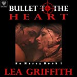 Bullet to the Heart: No Mercy, Book 1 | Lea Griffith