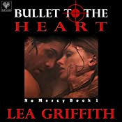 Bullet to the Heart: No Mercy, Book 1 | [Lea Griffith]