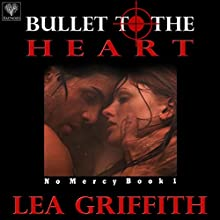 Bullet to the Heart: No Mercy, Book 1 (       UNABRIDGED) by Lea Griffith Narrated by Gillian Vance