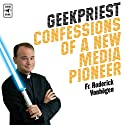 Geekpriest: Confessions of a New Media Pioneer  by Roderick Vonhogen Narrated by Roderick Vonhogen