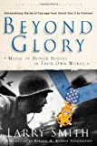 img - for Beyond Glory: Medal of Honor Heroes in Their Own Words book / textbook / text book