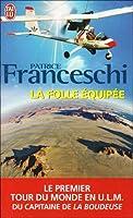 La folle équipée : Le premier tour du monde en ULM du capitaine de La Boudeuse (1984-1987)