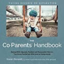 The Co-Parents' Handbook: Raising Well-Adjusted, Resilient, and Resourceful Kids in a Two-Home Family from Little Ones to Young Adults Audiobook by Karen Bonnell Narrated by Karen Bonnell