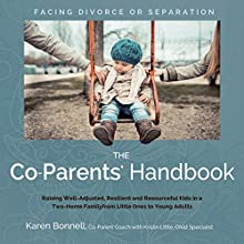 The Co-Parents' Handbook: Raising Well-Adjusted, Resilient, and Resourceful Kids in a Two-Home Family from Little Ones to Young Adults (       UNABRIDGED) by Karen Bonnell Narrated by Karen Bonnell