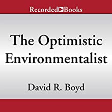 The Optimistic Environmentalist: Progressing Towards a Greener Future Audiobook by David R. Boyd Narrated by Graham Winton