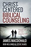Christ-centered Biblical Counseling: Changing Lives with Gods Changeless Truth