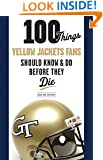 100 Things Yellow Jackets Fans Should Know & Do Before They Die (100 Things...Fans Should Know)