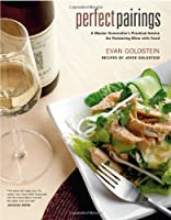 Perfect Pairings - A Master Sommelier's Practical Advice for Partnering Wine with Food