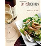 Perfect Pairings: A Master Sommelier's Practical Advice for Partnering Wine with Food ~ Evan Goldstein