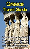 Greece Travel Guide: A Quick Start Greece Travel Guide: Everything You Need To Know On Your Travel In Greece, The Food, The Cities And The Amazing Culture ... Greece Travel, Greece Travel Guide Books,)