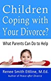 Children Coping with Your Divorce?: What Parents Can Do to Help