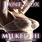 Milked III: Creamed in the Dairy Aisle | Jane Fox