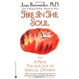 Fire in the Soul: A New Psychology of Spiritual optimism ~ Joan Borysenko