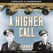 A Higher Call: The Incredible True Story of Heroism and Chivalry During World War Two | [Adam Makos, Larry Alexander]